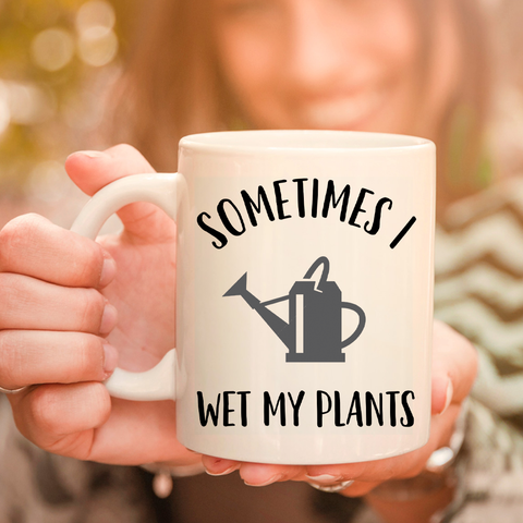 Sometimes I Wet My Plants 11oz 15oz Coffee Mug