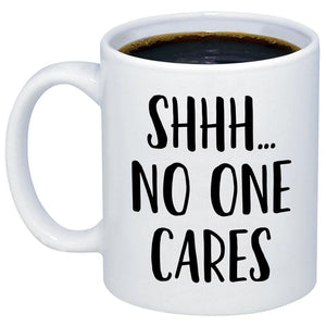 Shhh No One Cares 11oz 15oz Coffee Mug