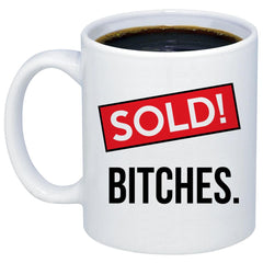Sold Bitches! Realtor 11oz 15oz Coffee Mug