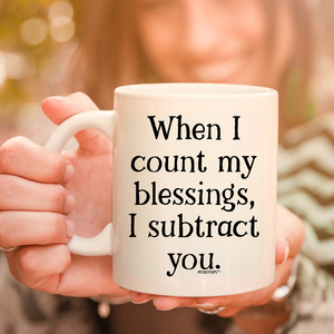 When I Count My Blessings, I Subtract You 11oz 15oz Coffee Mug