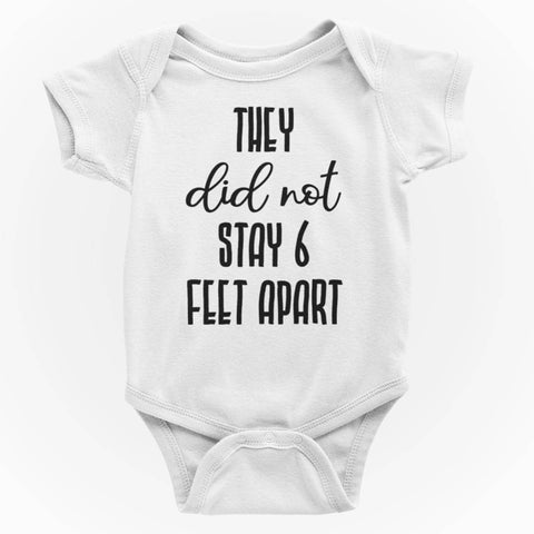 Image of They Did Not Stay 6 Feet Apart Funny Baby One Piece Bodysuit