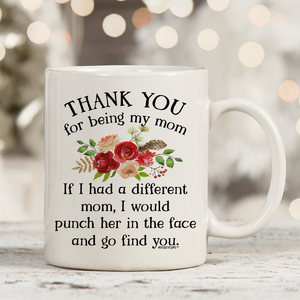 Thank You For Being My Mom 11oz 15oz Coffee Mug