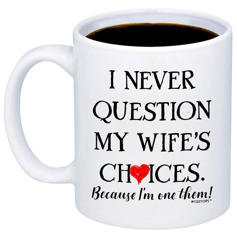 Image of I Never Question My Wife's Choices 11oz 15oz Coffee Mug