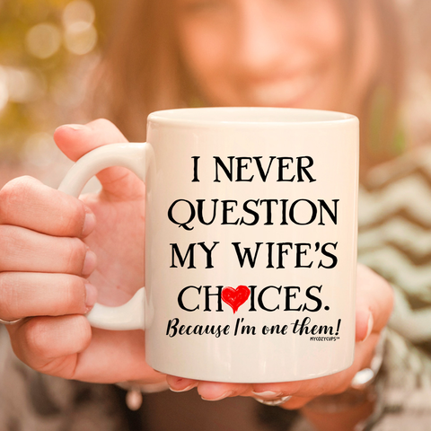 I Never Question My Wife's Choices 11oz 15oz Coffee Mug