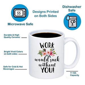 Work Would Suck Without You 11oz 15oz Coffee Mug