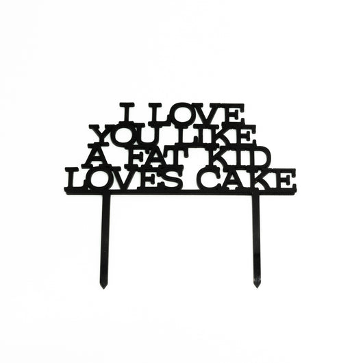 Love You Like a Fat Kid Loves Cake Topper