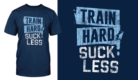 Train Hard Suck Less