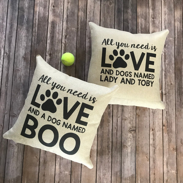 Custom Pillow for Dog Lovers || All You Need Is Love and a Dog Named || Gift for Dog Lovers || Personalized Pet Home Decor