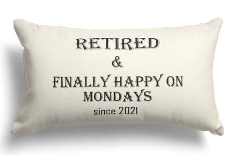 Retired and Finally Happy On Mondays Pillow Gift
