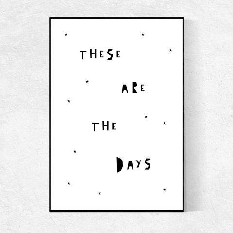 These Are The Days print