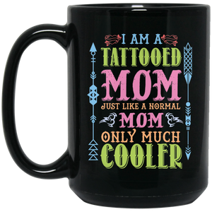 i am a tattooed mom just like a normal mom only much cooler black coffee mug