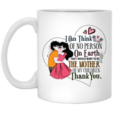 'I can think of no person on earth that i would want to be the mother of my children Thank you' coffee mug
