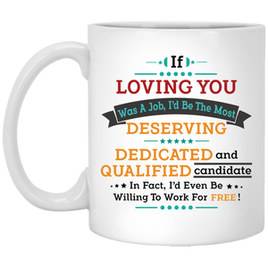 """If Loving You Was A Job..."" Coffee Mug"