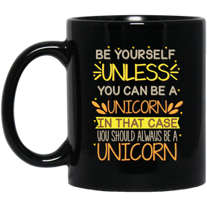 'Be Yourself unless you can be a unicorn in that case you should always be a unicorn' Coffee Mug
