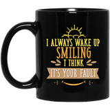 """I Always Wake Up Smiling, I Think It's Your Fault""   Coffee Mug - CustomGrace"