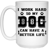"""I Work Hard So That My Dog Can Have  A Better Life""   Coffee Mug"