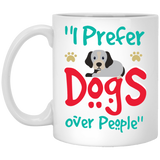 """I Prefer Dogs Over People""    Coffee Mug (White with Color Print) - CustomGrace"
