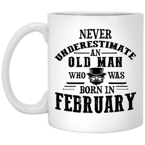"""Never Underestimate an Old Man Who Was Born In February""  Coffee Mug"