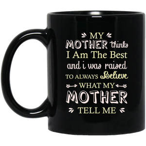 """My Mother Thinks I Am The Best""  Coffee Mug (Black) - CustomGrace"