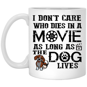 """I Don't Care Who Dies In A Movie As Long As The Dog Lives""  Coffee Mug"