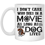 """I Don't Care Who Dies In A Movie As Long As The Dog Lives""  Coffee Mug - CustomGrace"