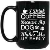 """I Drink Coffee Because My Dog Wakes Me Up Early""   Coffee Mug (Black)"