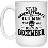 """Never Underestimate an Old Man Who Was Born In December""  Coffee Mug - CustomGrace"
