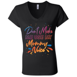 Don't Make Me Use My Mommy Voice V-Neck T-Shirt