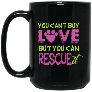 """You Can't Buy Love But You Can Rescue It""   Coffee Mug"