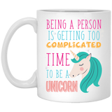 "'Being A Person Is Getting Too Complicated, Time To Be A Unicorn""   Coffee Mug - CustomGrace"