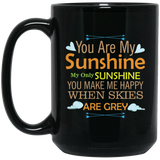 'You are my Sunshine My only Sunshine You make me Happy when skies are grey' Coffee Mug