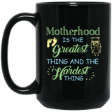 """Motherhood Is The Greatest Things And The Hardest Things""   Coffee Mug (Black)"