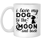 """I Love My Dog To The Moon & Back""   Coffee Mug (White) - CustomGrace"