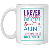 'I never dreamed i would be a super cool aunt but here i am killing it'! Coffee mug