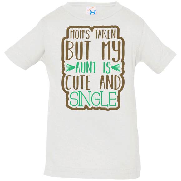 Mom's taken But my Aunt is cute and Single Infant T Shirt