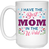 """I Have The Best Mom In The World"" Coffee Mug"