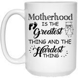 """Motherhood Is The Greatest Thing And The Hardest Thing""  Coffee Mug - CustomGrace"