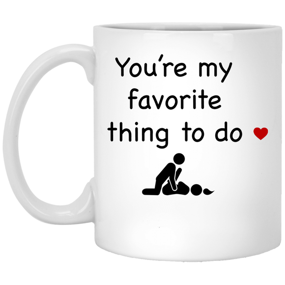 You're my favorite thing to do - Funny Valentine's gift Coffe Mug