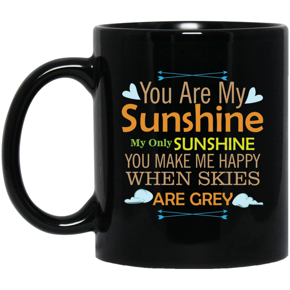 'You are my Sunshine My only Sunshine You make me Happy when skies are grey' Coffee Mug - CustomGrace