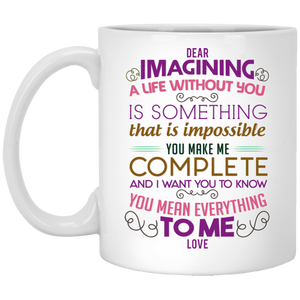 'Dear Imagining a life without you is something that is impossible you make me complete.......' Coffee mug