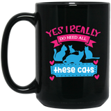 """Yes I Really Do Need All These Cats""   Coffee Mug - CustomGrace"