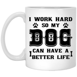 """I Work Hard So That My Dog Can Have  A Better Life""   Coffee Mug - CustomGrace"