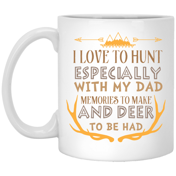 I love to  hunt especially with my dad....' coffee mug