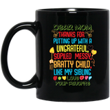 """DEAR MOM THANKS FOR PUTTING A WITH A SPOILED, UNGRATEFUL, MESSY, BRATTY CHILD LIKE MY SIBLING"" COFFEE MUG - CustomGrace"