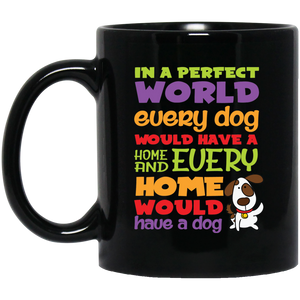 """In A Perfect World,  Every Dog Would Have A Home & Every Home Would Have A Dog""    Coffee Mug"