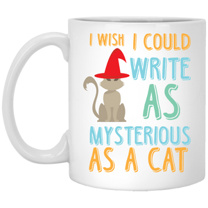 """I Wish I Could Write As Mysterious As A Cat""  Coffee Mug"