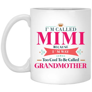 """I Am Called MIMI, Because I AM Too Cool To Be Called Grandmother"" Coffee Mug"
