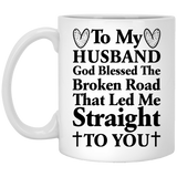 """God Blessed The Broken Road That Lead Me Straight To You"" Coffee Mug For Husband"