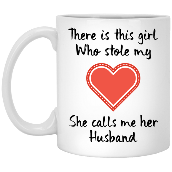 There Is This 'GIRL' Who Stole My Heart, She calls me Her 'HUSBAND'  Coffee Mug for