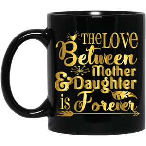 """The Love Between Daughter & Mother Is Forever""   Coffee Mug"